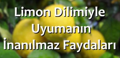 Limon dilimiyle uyumanın inanılmaz faydaları