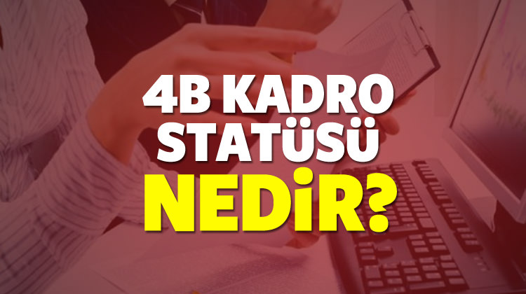 4B kadro statüsü ne demektir? Hangi işçileri kapsayacak?