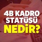 4B kadro statüsü nedir? Hangi işçileri kapsamaktadır?