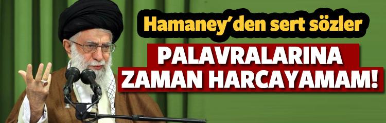 Hamaney: Palavralarına zaman harcayamam