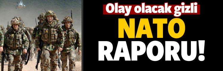 Olay olacak gizli NATO raporu! 'Püskürtemeyecek'