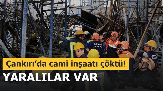 Çankırı'da cami inşaatı çöktü! Yaralılar var