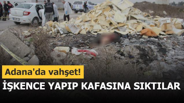 Adana'da vahşet! İşkence yapıp kafasına sıktılar
