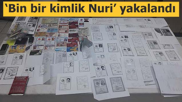 'Bin bir kimlik Nuri' yakalandı
