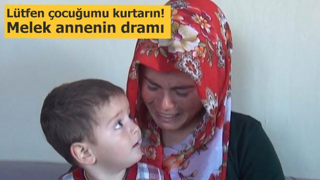 Melek annenin gözyaşları! Çocuğumu kurtarın