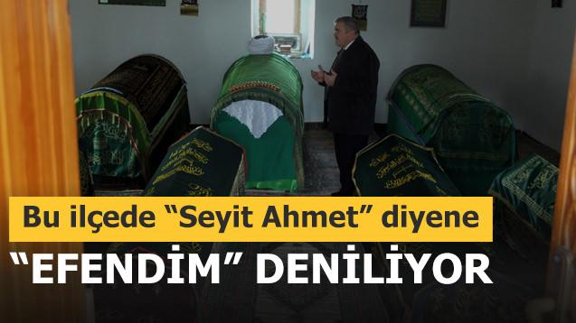 """Bu ilçede """"Seyit Ahmet"""" diyene """"efendim"""" deniliyor"""