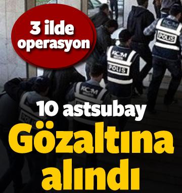 3 ilde operasyon: 10 astsubay gözaltında