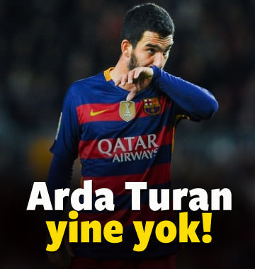 Arda Turan yine yok!