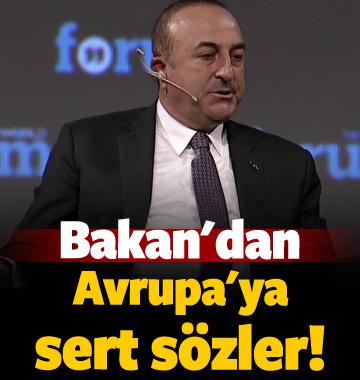Bakan Çavuşoğlu'ndan Avrupa'ya sert sözler!