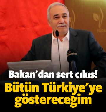 Bakan'dan sert çıkış!Bütün Türkiye'ye göstereceğim