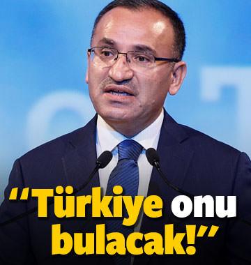 Bozdağ: Türkiye onu bulacak!