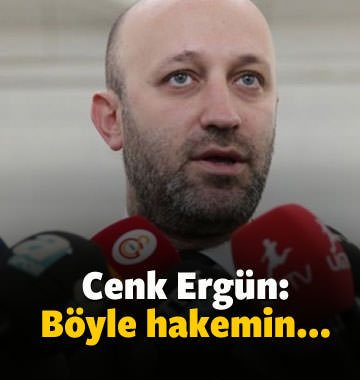 Cenk Ergün: Böyle bir hakemin...