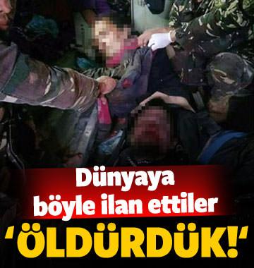 Dünyaya böyle ilan ettiler: Öldürdük!