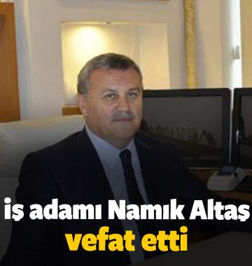 İş adamı Namık Altaş vefat etti