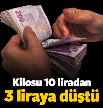 Kilosu 10 liradan 3 liraya kadar düştü