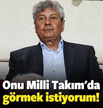 Lucescu: Onu Milli Takım'da görmek istiyorum!