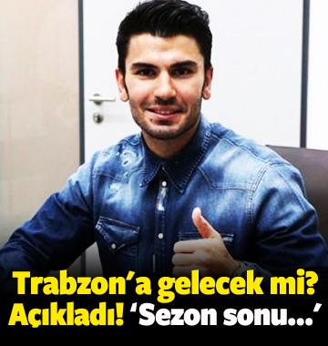 Trabzonspor'a gelecek mi? Açıkladı...