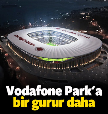 Vodafone Park'a bir gurur daha!