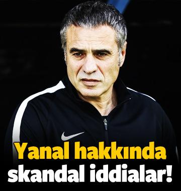 Ersun Yanal hakkında skandal iddialar!