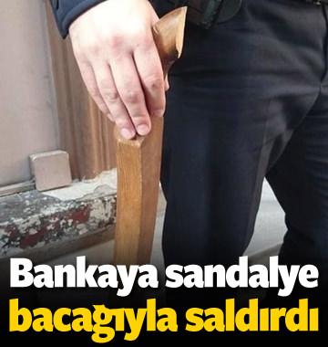 Banka şubesine sandalye bacağıyla saldırı