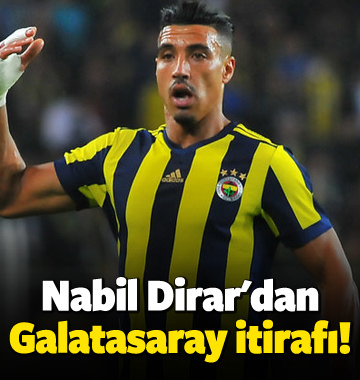 Nabil Dirar'dan Galatasaray itirafı!