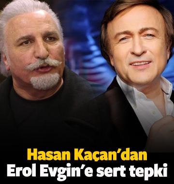 Hasan Kaçan'dan Erol Evgin'e tepki