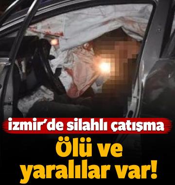 İzmir'de silahlı çatışma: Ölü ve yaralılar var!