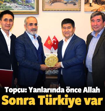 Topçu: Yanlarında önce Allah sonra Türkiye var