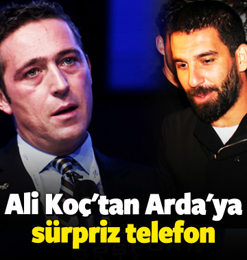 Ali Koç'tan Arda Turan'a sürpriz telefon!