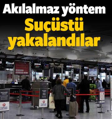Atatürk Havalimanı'nda suçüstü yakalandılar