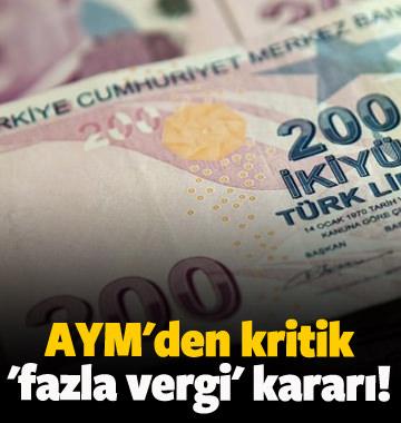 AYM'den kritik 'fazla vergi' kararı!