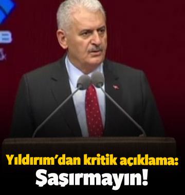 Başbakan Yıldırım'dan kritik açıklama: Şaşırmayın!