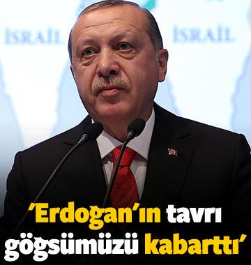 'Erdoğan'ın tavrı göğsümüzü kabarttı'