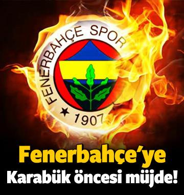 Fenerbahçe'ye Karabük öncesi müjde!