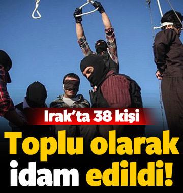 Irak'ta 38 kişi toplu olarak idam edildi!