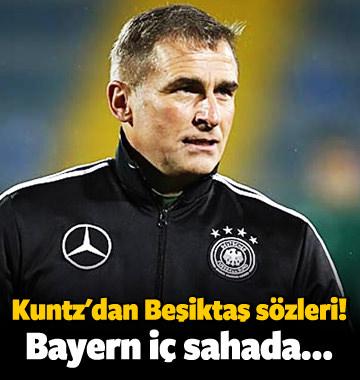 """Kuntz'dan Beşiktaş sözleri! """"Bayern iç sahada..."""""""