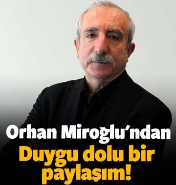 Orhan Miroğlu'ndan duygu dolu paylaşım!