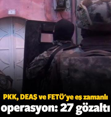 PKK, DEAŞ ve FETÖ'ye operasyon: 27 gözaltı