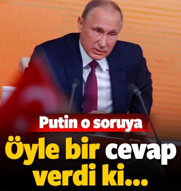 Putin o soruya öyle bir cevap verdi ki...