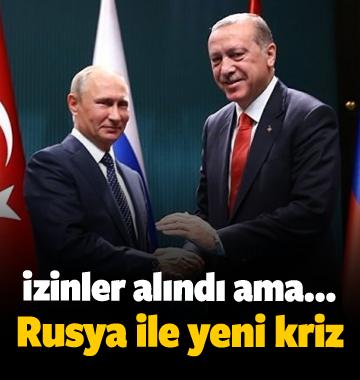 Rusya ile yeni kriz!