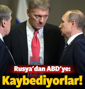 Rusya'dan ABD'ye: Kaybediyorlar!