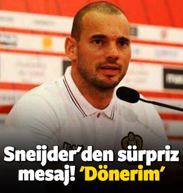 Sneijder'den sürpriz mesaj! 'Dönerim'