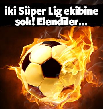 Süper Lig'in iki ekibine şok! Elendiler...