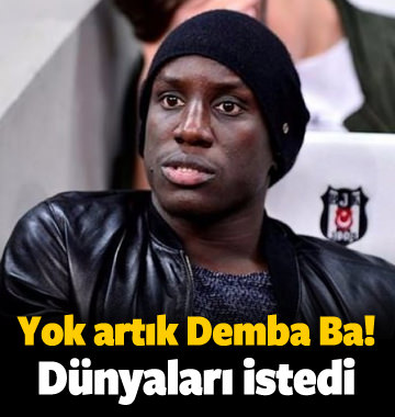 Yok artık Demba Ba! Dünyaları istedi